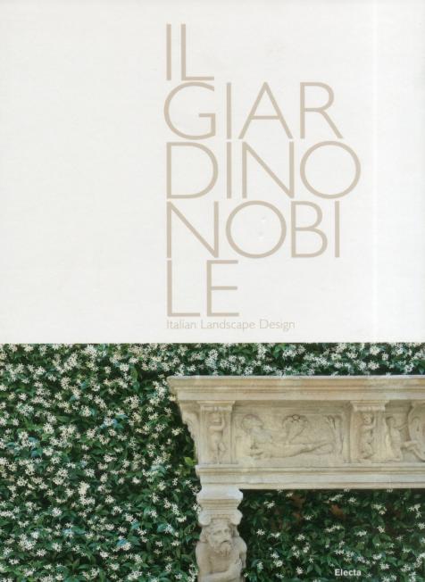 Il Giardino Nobile. Italian Landscape Design