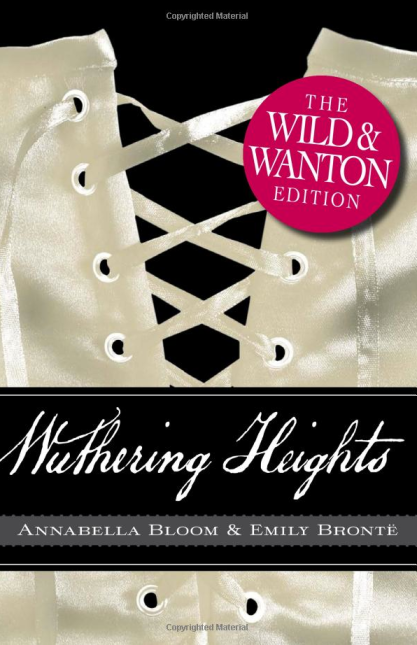 Wuthering Heights The Wild & Wanton Edition by Annabella Bloom and Emily Bronte