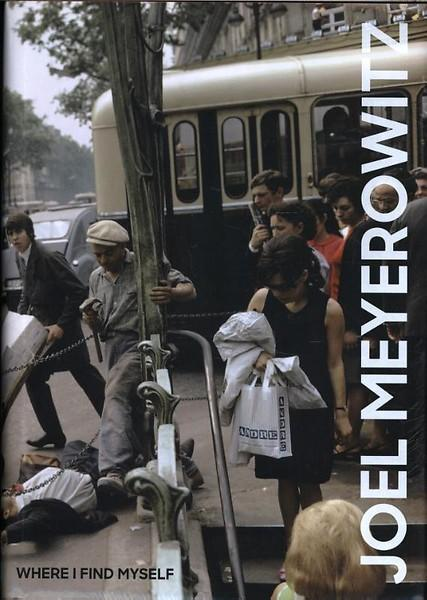 Joel Meyerowitz- Where I Find Myself- A Lifetime Retrospective